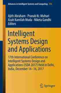 Intelligent Systems Design And Applications: 17th International Conference On Intelligent Systems Design And Applications (isda 2017) Held In De by Ajith Abraham