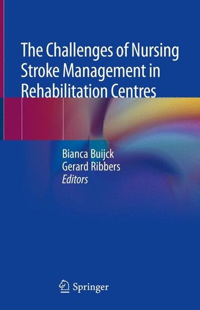The Challenges Of Nursing Stroke Management In Rehabilitation Centres by Bianca Buijck
