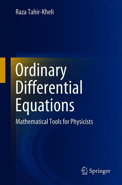 Ordinary Differential Equations: Mathematical Tools For Physicists by Raza Tahir-Kheli