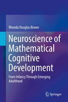 Neuroscience Of Mathematical Cognitive Development: From Infancy Through Emerging Adulthood