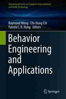 Behavior Engineering And Applications by Raymond Wong
