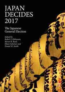 Japan Decides 2017: The Japanese General Election by Robert J. Pekkanen