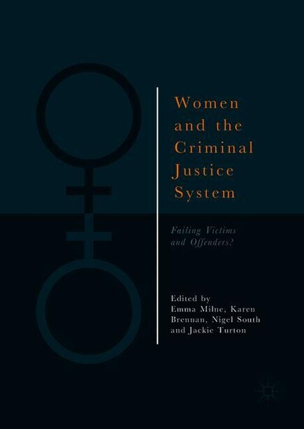 Women And The Criminal Justice System: Failing Victims And Offenders? by Emma Milne