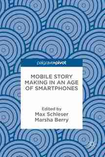 Mobile Story Making In An Age Of Smartphones by Max Schleser