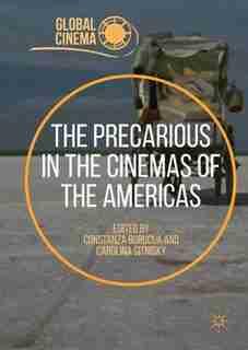The Precarious In The Cinemas Of The Americas by Constanza Buruc