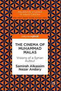 The Cinema Of Muhammad Malas: Visions Of A Syrian Auteur by Samirah Alkassim