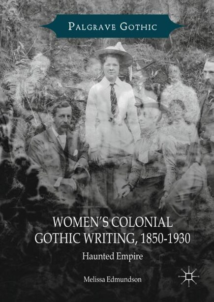Women's Colonial Gothic Writing, 1850-1930: Haunted Empire by Melissa Edmundson