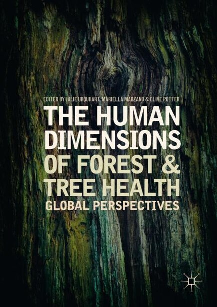 The Human Dimensions Of Forest And Tree Health: Global Perspectives by Julie Urquhart