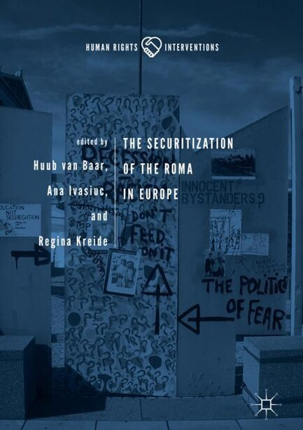 The Securitization Of The Roma In Europe by Huub Van Baar