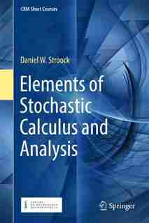 Elements Of Stochastic Calculus And Analysis by Daniel W. Stroock