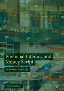 Financial Literacy And Money Script: A Caribbean Perspective by Christine Sahadeo