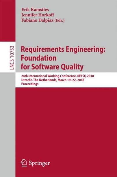 Requirements Engineering: Foundation For Software Quality: 24th International Working Conference, Refsq 2018, Utrecht, The Ne by Erik Kamsties
