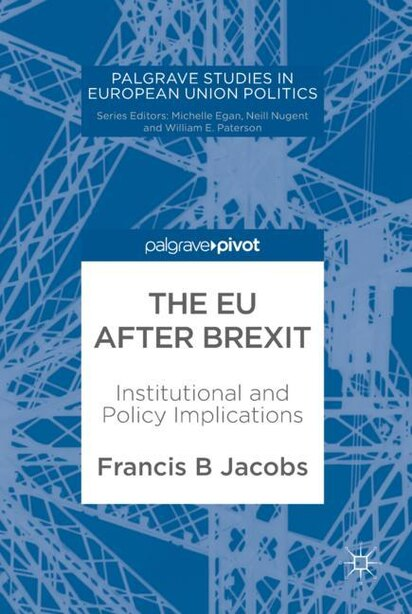 The Eu After Brexit: Institutional And Policy Implications by Francis B Jacobs