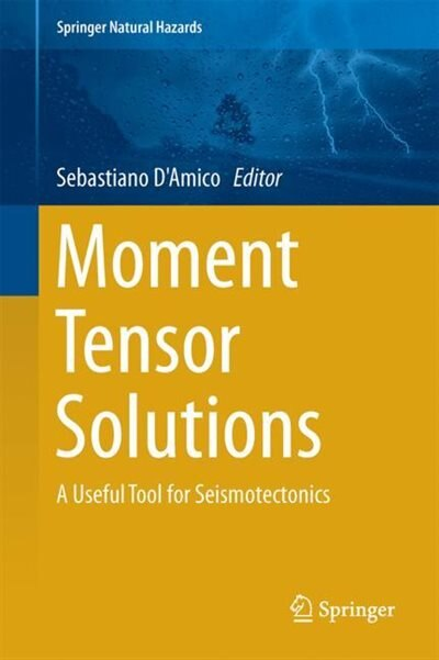 Moment Tensor Solutions: A Useful Tool For Seismotectonics by Sebastiano D'Amico