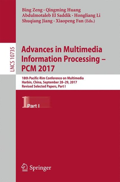 Advances In Multimedia Information Processing - Pcm 2017: 18th Pacific-rim Conference On Multimedia, Harbin, China, September 28-29, 2017, Revised Selected P by Bing Zeng