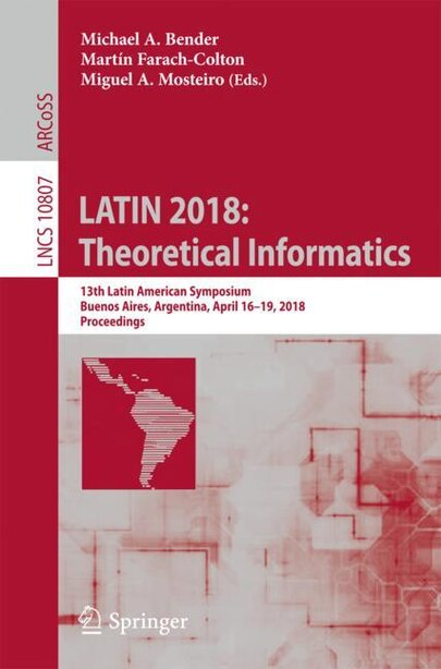 Latin 2018: Theoretical Informatics: 13th Latin American Symposium, Buenos Aires, Argentina, April 16-19, 2018, by Michael A. Bender