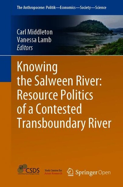 Knowing The Salween River: Resource Politics Of A Contested Transboundary River by Carl Middleton
