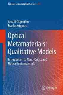 Optical Metamaterials: Qualitative Models: Introduction To Nano-optics And Optical Metamaterials by Arkadi Chipouline