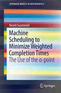 Machine Scheduling To Minimize Weighted Completion Times: The Use Of The I -point by Nicol Gusmeroli