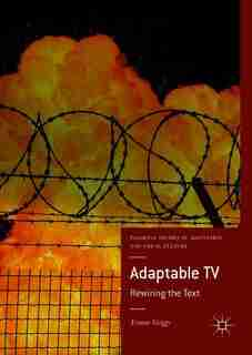 Adaptable Tv: Rewiring The Text by Yvonne Griggs