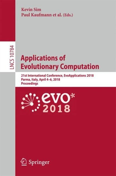 Applications Of Evolutionary Computation: 21st International Conference, Evoapplications 2018, Parma, Italy, April 4-6, 2018, Proceedings by Kevin Sim