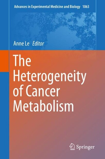 The Heterogeneity Of Cancer Metabolism by Anne Le