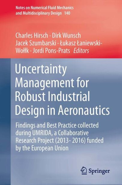 Uncertainty Management For Robust Industrial Design In Aeronautics: Findings And Best Practice Collected During Umrida, A Collaborative Research Project (2013-2016) Fu by Charles Hirsch