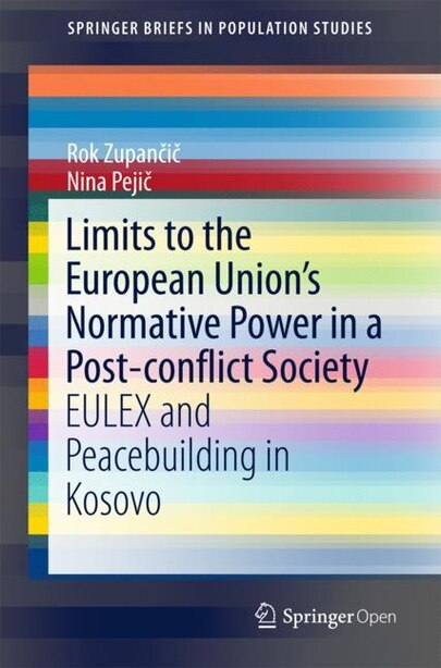 Limits To The European Union's Normative Power In A Post-conflict Society: Eulex And Peacebuilding In Kosovo by Rok Zupan