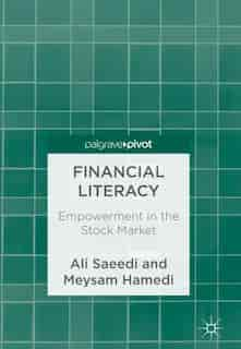 Financial Literacy: Empowerment In The Stock Market by Ali Saeedi