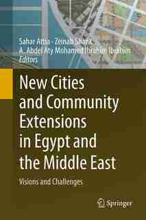 New Cities And Community Extensions In Egypt And The Middle East: Visions And Challenges by Sahar Attia