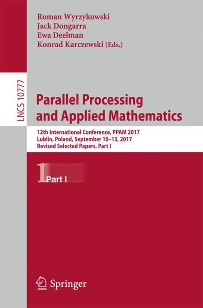 Parallel Processing And Applied Mathematics: 12th International Conference, Ppam 2017, Lublin, Poland, September 10-13, 2017, Revised Selected P by Roman Wyrzykowski