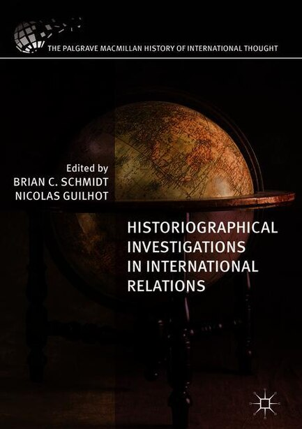 Historiographical Investigations In International Relations by Brian C. Schmidt