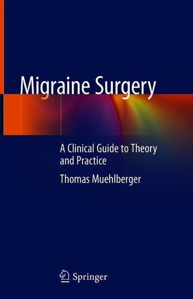 Migraine Surgery: A Clinical Guide To Theory And Practice by Thomas Muehlberger