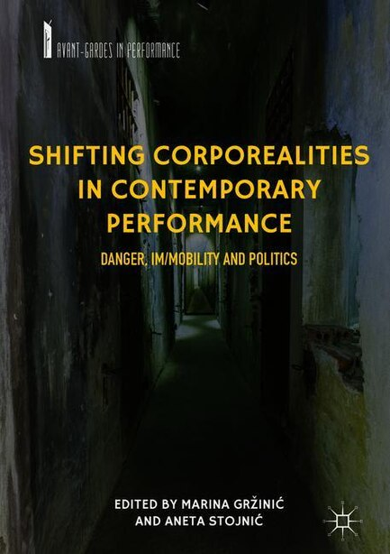Shifting Corporealities In Contemporary Performance: Danger, Im/mobility And Politics by Marina Grå¾ini