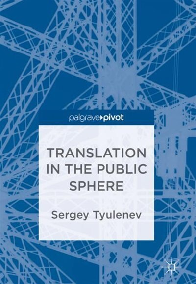 Translation In The Public Sphere by Sergey Tyulenev