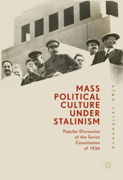 Mass Political Culture Under Stalinism: Popular Discussion Of The Soviet Constitution Of 1936 by Olga Velikanova