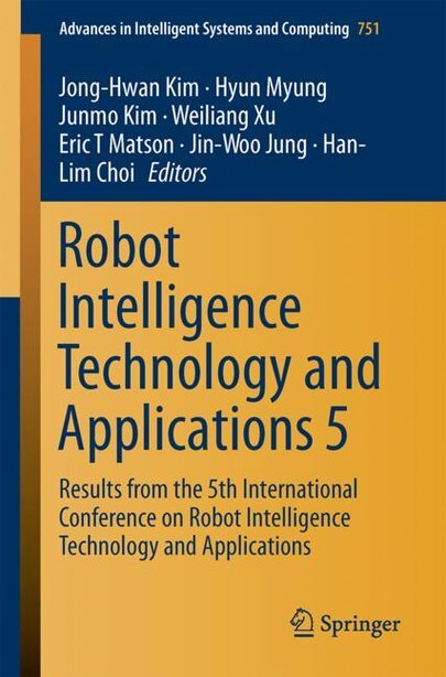 Robot Intelligence Technology And Applications 5: Results From The 5th International Conference On Robot Intelligence Technology And Applications by Jong-hwan Kim