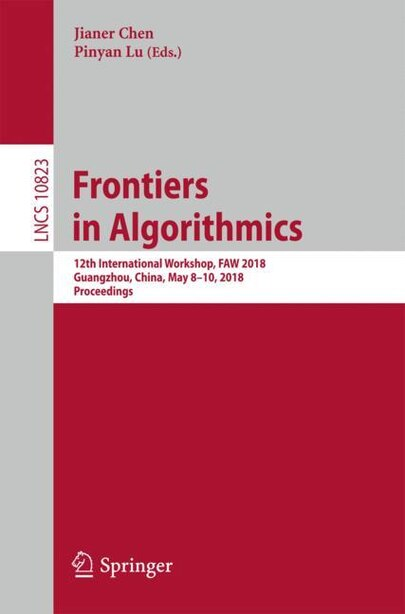 Frontiers In Algorithmics: 12th International Workshop, Faw 2018, Guangzhou, China, May 8-10, 2018, Proceedings by Jianer Chen