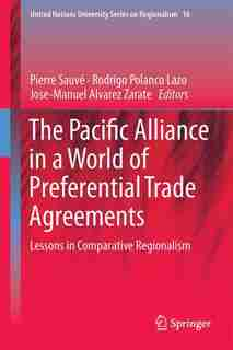 The Pacific Alliance In A World Of Preferential Trade Agreements: Lessons In Comparative Regionalism by Pierre Sauv