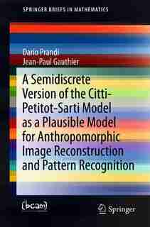 A Semidiscrete Version Of The Citti-petitot-sarti Model As A Plausible Model For Anthropomorphic Image Reconstruction And Pattern Recognition by Dario Prandi