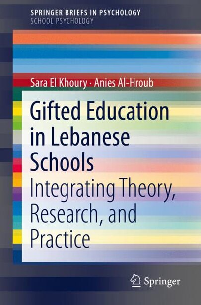 Gifted Education In Lebanese Schools: Integrating Theory, Research, And Practice by Sara El Khoury