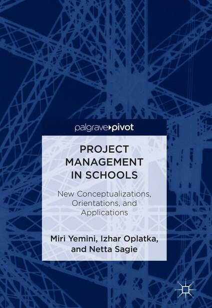 Project Management In Schools: New Conceptualizations, Orientations, And Applications by Miri Yemini