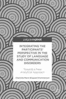 Integrating The Participants' Perspective In The Study Of Language And Communication Disorders: Towards A New Analytical Approach by Charlotte Marie Bisg Klemmensen