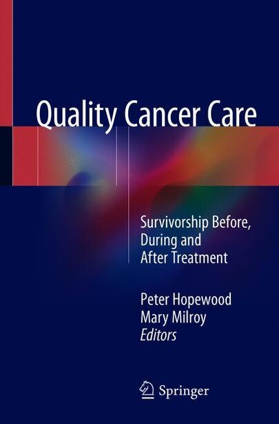 Quality Cancer Care: Survivorship Before, During And After Treatment by Peter Hopewood