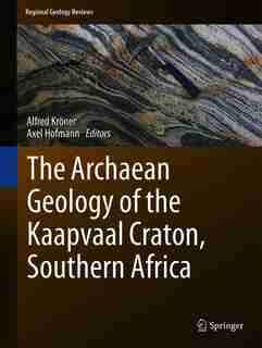 The Archaean Geology Of The Kaapvaal Craton, Southern Africa by Alfred Kröner