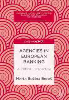 Agencies In European Banking: A Critical Perspective by Marta Boå¾ina Be