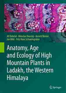 Anatomy, Age And Ecology Of High Mountain Plants In Ladakh, The Western Himalaya by Ji Dole