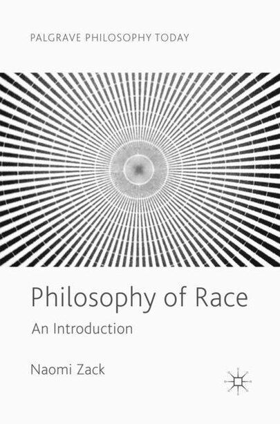 Philosophy Of Race: An Introduction by Naomi Zack