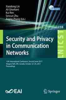 Security And Privacy In Communication Networks: 13th International Conference, Securecomm 2017, Niagara Falls, On, Canada, October 22-25, 2017, Pro by Xiaodong Lin