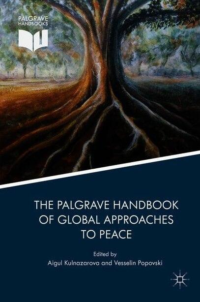 The Palgrave Handbook Of Global Approaches To Peace by Aigul Kulnazarova